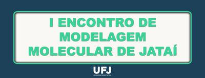 I ENCONTRO DE MODELAGEM MOLECULAR DE JATAÍ