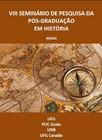 VIII SEMINÁRIO DE PESQUISA DA PÓS-GRADUAÇÃO EM HISTÓRIA