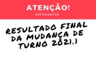 RESULTADO FINAL MUDANÇA DE TURNO 2021.1