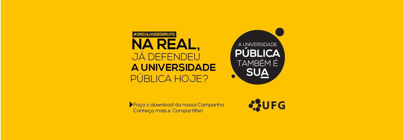 Imagem com fundo amarelo sobre a Campanha Institucional em Defesa da Universidade com os seguintes dizeres: #orgulhodeserufg , Na Real, Já defendeu a universidade pública hoje?