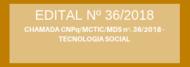 CHAMADA CNPq/MCTIC/MDS nº. 36/2018 - TECNOLOGIA SOCIAL