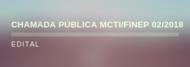 CHAMADA PÚBLICA MCTI/FINEP/ 02/2018 - AÇÃO TRANSVERSAL - PROJETOS INSTITUCIONAIS