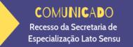 Informativo sobre Recesso da Secretaria de Especialização Lato Sensu