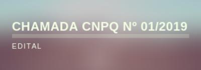 CHAMADA CNPQ Nº 01/2019