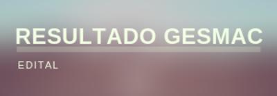 Resultado Edital GESMAC
