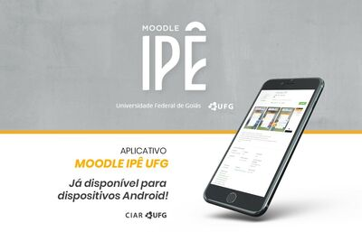 imagem mostra celular acessando o aplicativo Moodle IPÊ. Texto na imagem diz: Moodle IPÊ - Universidade Federal de Goiás - Aplicativo Moodle IPÊ UFG já disponível para dispositivos Android - CIAR UFG