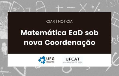 Imagem com fundo claro e marcas da UFG e da UFCat apresenta o seguinte texto: CIAR   Notícia - Matemática EaD sob nova coordenação