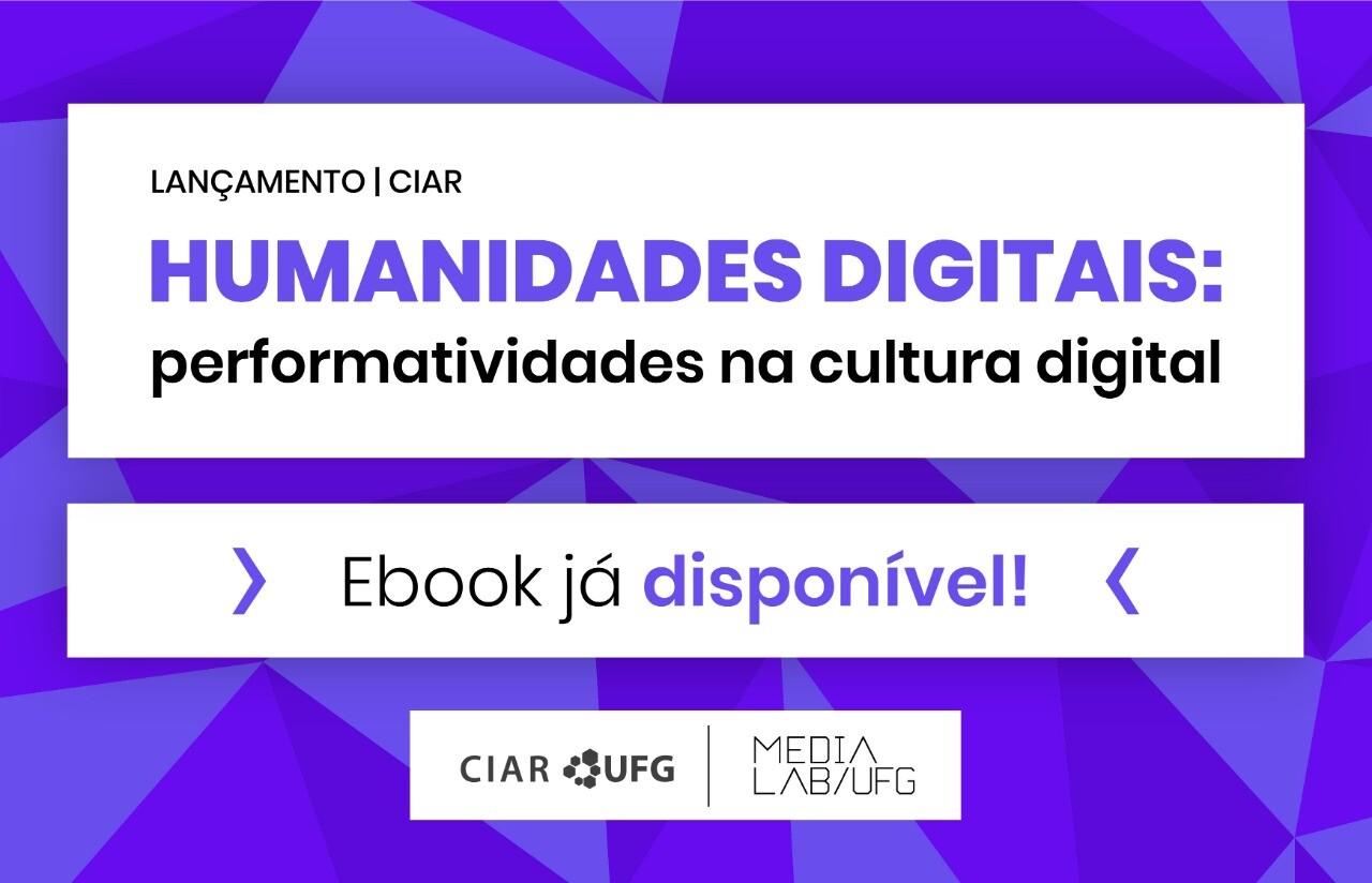Ebook Humanidades Digitais: performatividades na cultura digitalJá disponível Acesse em http://bit.ly/ebook-hdig[Marcas do CIAR e do MediaLab]