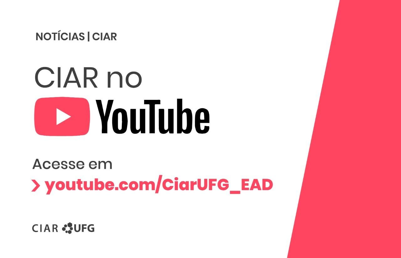 Texto na imagem: CIAR no YouTubeAcesse em youtube.com/CiarUFG_EAD