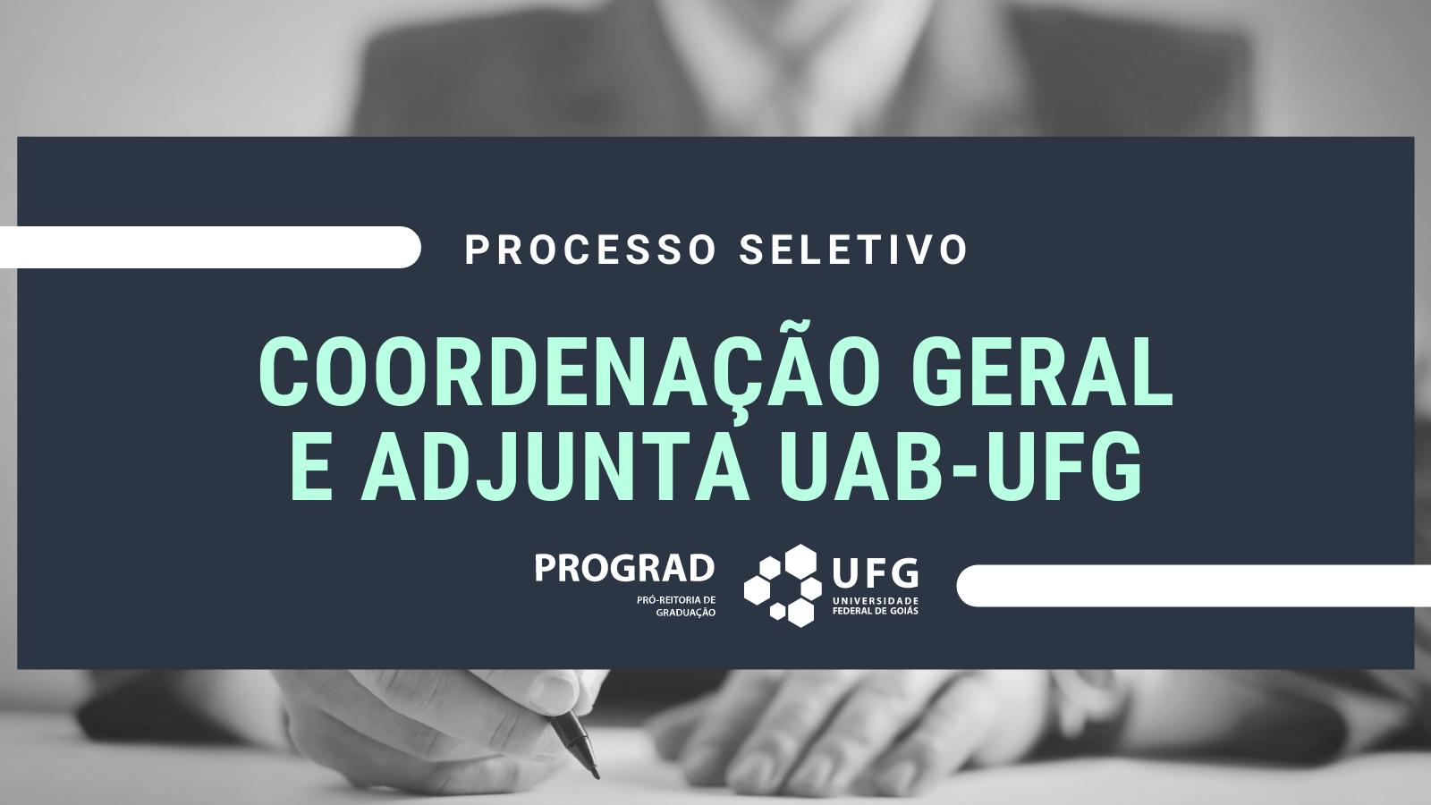 Texto na imagem: Processo Seletivo - Coordenação Geral e Adjunta UAB-UFG - PROGRAD UFG
