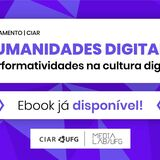 Ebook  Humanidades Digitais: performatividades na cultura digital Já disponível   Acesse em http://bit.ly/ebook-hdig [Marcas do CIAR e do MediaLab]