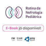Texto na imagem: Ebook já disponível Rotina da Nefrologia Pediátrica [Logos do CIAR e da FM/UFG]