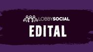 Edital Lobby Social