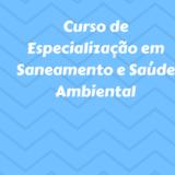 Curso de Especialização em Saneamento e Saúde Ambiental