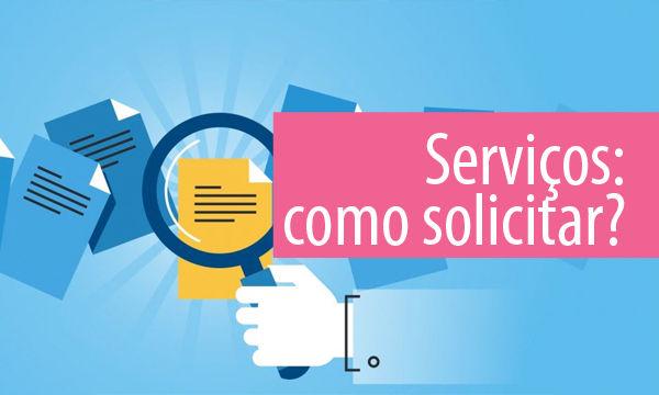 Serviços: como solicitar?