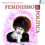 Convite para palestra de lançamento do livro Feminismo e Política de Flávia Biroli e Luis Felipe Miguel.