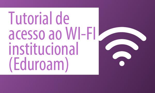 Tutorial de acesso ao WI-FI institucional (Eduroam)