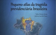 Pequeno Atlas da tragédia previdenciária brasileira