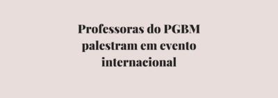 Professoras do PGBM palestram em evento internacional
