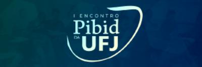 I Encontro PIBID UFJ 2021