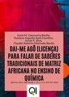 DAI-ME AGÔ (LICENÇA) PARA FALAR DE SABERES TRADICIONAIS DE MATRIZ AFRICANA NO ENSINO DE QUÍMICA