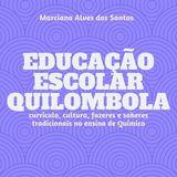 Educação escolar quilombola: currículo, cultura, fazeres e saberes tradicionais no ensino de química