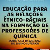 EDUCAÇÃO PARA AS RELAÇÕES ÉTNICO-RACIAIS NA FORMAÇÃO DE PROFESSORES DE QUÍMICA: SOBRE A LEI 10.639/2003 NO ENSINO SUPERIOR
