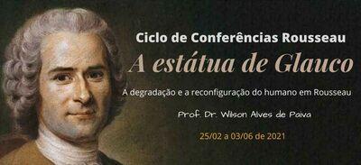Ciclo de Conferências A ESTÁTUA DE GLAUCO:  A DEGRAÇÃO E A RECONFIGURAÇÃO DO HUMANO EM ROUSSEAU
