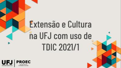 Extensão e Cultura na UFJ com uso de TDIC 2021/1