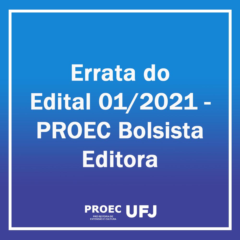 Errata 01 - Edital 01/2021: PROEC Bolsista Editora
