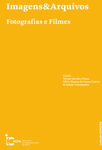 Livro: Imagens&Arquivos. Fotografias e Filmes organizado pela ICNOVA/LISBOA.