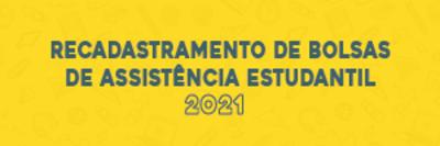 Recadastramento de Bolsas de Auxílios Estudantis 2021