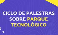 Ciclo de palestras sobre Parque Tecnológico
