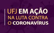 UFJ em ação na luta contra o coronavírus