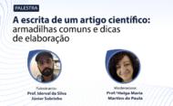 """Palestra """"A escrita de um artigo científico: armadilhas comuns e dicas de elaboração"""""""