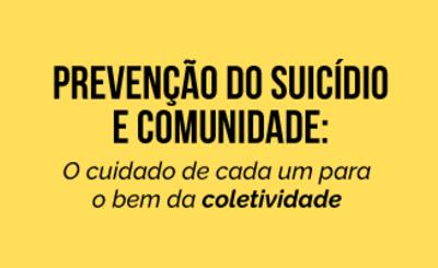 Palestra - Prevenção do suicídio e comunidade o cuidado de cada um para o bem da coletividade