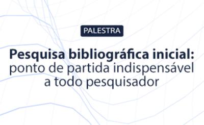 Palestra PRPI Pesquisa bibliográfica inicial ponto de partida indispensável a todo pesquisador.
