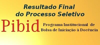 resultado FINAL do Processo Seletivo do PIBID