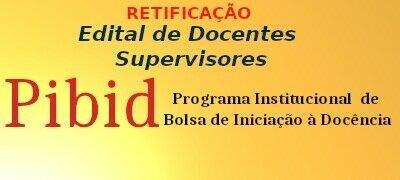 Retificação ao Edital de seleção de Professores Supervisores do PIBID