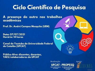 """Ciclo Científico de Pesquisa - Palestra """"A presença do outro nos trabalhos acadêmicos"""""""