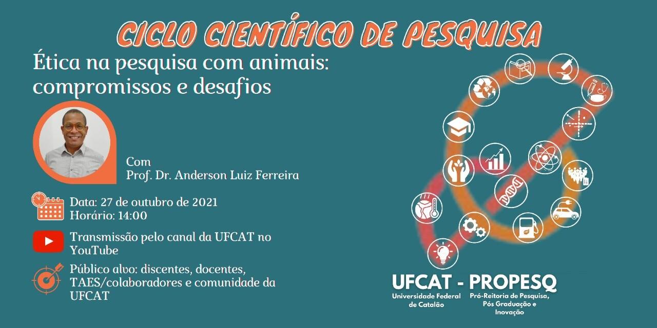 """Ciclo Científico de Pesquisa - Palestra """"Ética na pesquisa com animais: compromissos e desafios"""""""