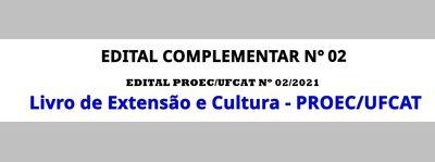 EDITAL COMPLEMENTAR Nº 02 AO EDITAL PROEC/UFCAT Nº 02/2021