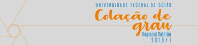 Colações de Grau 2018-1 - Regional Catalão/UFG