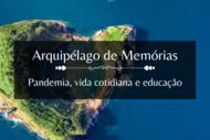 Projeto arquipélago de memórias