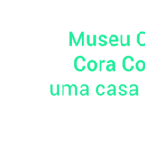 Link Coluna 16-04 - Museu Casa de Cora