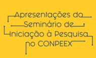 Apresentações do Seminário de Iniciação à Pesquisa no CONPEEX