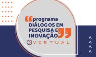 Programa Diálogos em Pesquisa e Inovação Virtual UFG