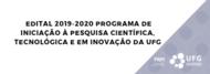 Edital 2019-2020 PROGRAMA DE INICIAÇÃO À PESQUISA CIENTÍFICA, TECNOLÓGICA E EM INOVAÇÃO DA UFG