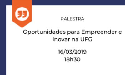 """Capa-notícia da Palestra """"Oportunidades para Empreender e Inovar na UFG"""" a ser realizada dia 16/03/2020 das 18h30 às 20h no Auditório da Faculdade de Artes Visuais, Campus Samambaia, UFG."""