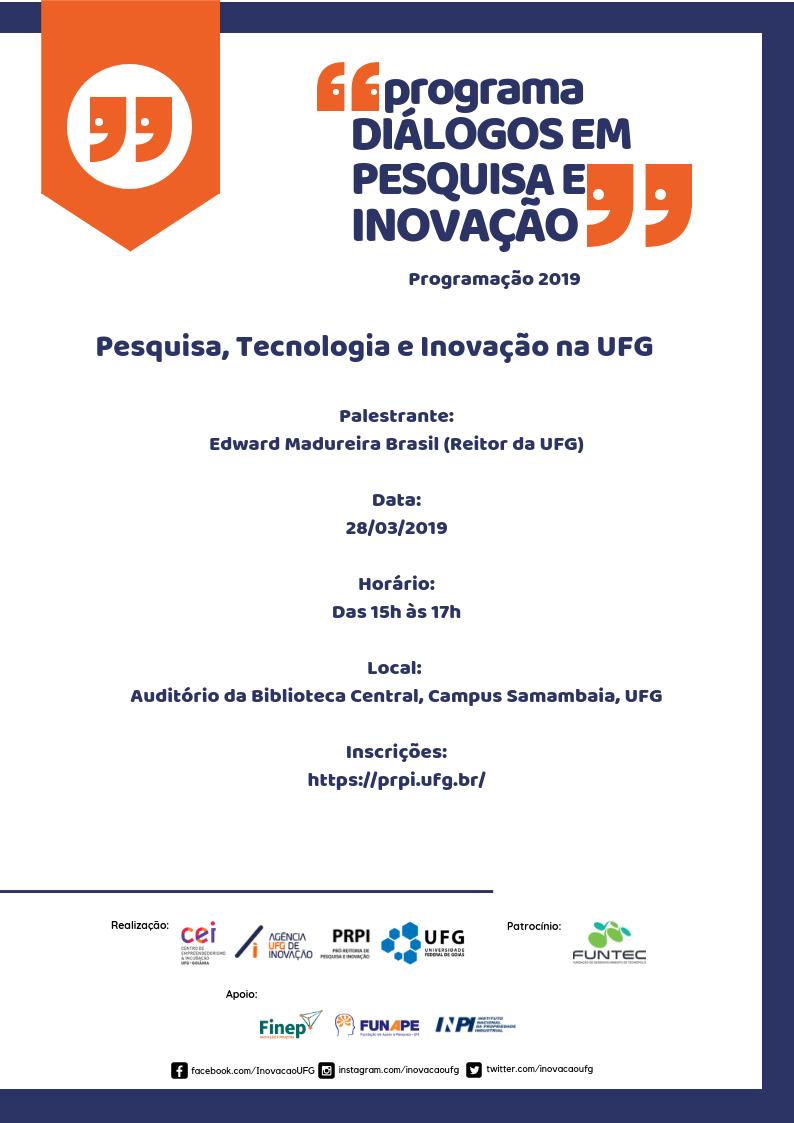 Cartaz da Palestra Pesquisa, Tecnologia e Inovação na UFG a ser realizada no dia 28/03/2019